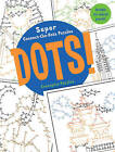 Dots!: Super Connect-the-Dots Puzzles by Conceptis Puzzles (Spiral bound, 2008)