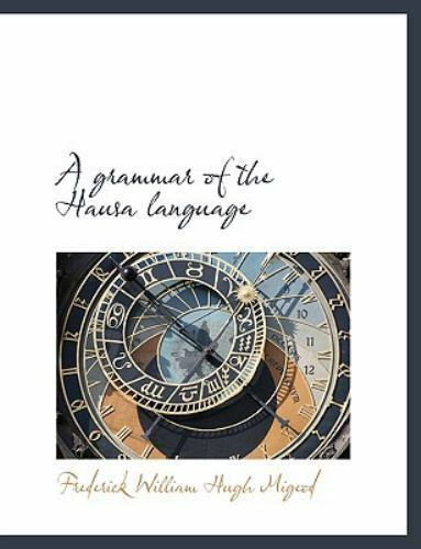 A Grammar of the Hausa Language by Frederick William Hugh Migeod (2009,  Paperback)