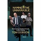 Naming the Unnamable: Researching Identities Through Creative Writing by Tom Dobson (Hardback, 2014)