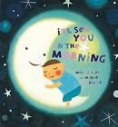I'll See You in the Morning by Mike Jolley (Board book, 2008)