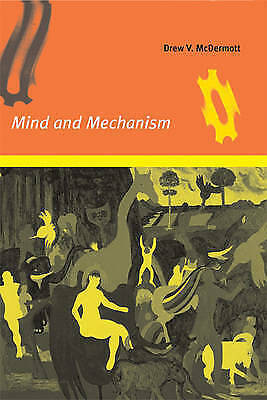 Mind and Mechanism by McDermott, Drew V.