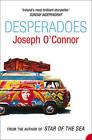 Desperadoes by Joseph O'Connor (Paperback, 1995)