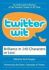 Twitter Wit : Brilliance in 140 Characters or Less by Nick Douglas