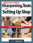 Woodcarver's Guide to Sharpening Tools and Setting Up Shop: Expert Tips and Techniques by Fox Chapel Publishing (Paperback, 2010)