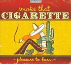 Smoke That Cigarette: Pleasure to Burn [Digipak] by Various Artists (CD, 2010)