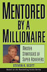 Mentored by a Millionaire: Master Strategies of Super Achievers by Steven K. Scott (Hardback, 2004)