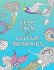 Keep Calm and Colour Mermaids by Summersdale Publishers (Paperback, 2016)