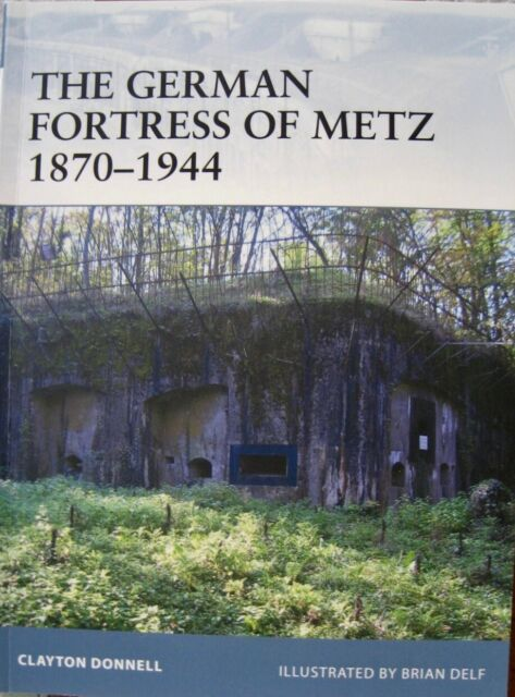 The German Fortress of Metz 1870 - 1944 Clayton Donnell 2008 Illustrated B. Delf