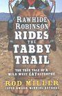 Rawhide Robinson Rides the Tabby Trail by Rod Miller (Hardback, 2016)