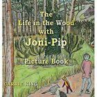 The Life in the Wood with Joni-Pip Picture Book by Carrie King (Hardback, 2014)