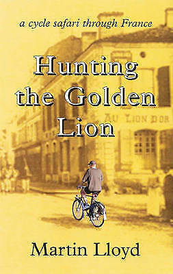 1 of 1 - Hunting the Golden Lion: A Cycle Safari Through France by Martin Lloyd...