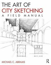 The Art Of City Sketching A Field Manual By Michael Abrams 2014 Paperback
