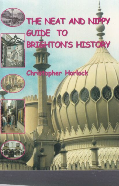 Brighton's History (Neat and Nippy Guide to) by Christopher Horlock