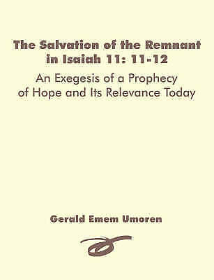 The Salvation of the Remnant in Isaiah 11: 11-12: An Exegesis of a Prophecy...