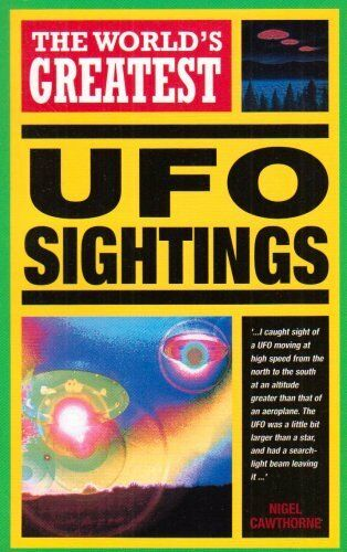 The World's Greatest UFO Sightings By  Nigel. Cawthorne