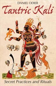 Tantric-Kali-Secret-Practices-and-Rituals-Paperback-by-Odier-Daniel-Cain