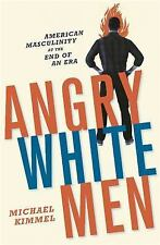 Angry White Men: American Masculinity at the End of an Era, Kimmel, Michael, Goo