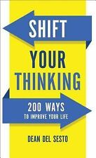 Shift Your Thinking : 200 Ways to Improve Your Life by Dean Del Sesto (2016,...