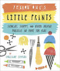 Yellow Owl's Little Prints: Stencils, Stamps, and Other Artful Projects to Make for Kids by Christine Schmidt (Paperback, 2013)