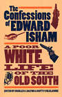 The Confessions of Edward Isham: A Poor White Life of the Old South by Edward Isham (Paperback, 1998)