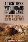 Adventures with Indians and Game: Twenty Years in the Rocky Mountains by William A. Allen (Paperback, 2016)
