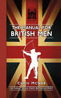 The Manual for British Men: 120 Manly Skills from British History by Chris McNab (Hardback, 2014)