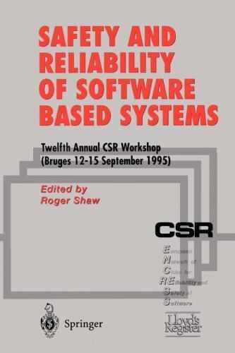 Safety and Reliability of Software Based Systems : Twelfth Annual CSR...