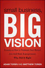 Small Business, Big Vision: Lessons on How to Dominate Your Market from Self-Made Entrepreneurs Who Did it Right by Matthew Toren, Adam Toren (Paperback, 2011)