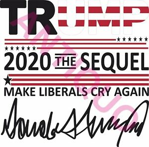 Trump 2020 The Sequel Make Liberals Cry Again Svg Vector File With Signature Ebay