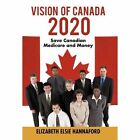 Vision of Canada 2020 Save Canadian Medicare and Money 9781450280525