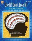 Use It Don't Lose It: Use It! Don't Lose It! : Daily Math Practice, Grade 7 by Marjorie Frank (2006, Paperback)