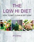 The Low Hi Diet: How to Get Clean Get Lean by Kris Abbey (Paperback, 2014)