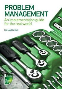 Problem Management An implementation guide for the real world by Michael G Hal - Leicester, United Kingdom - Problem Management An implementation guide for the real world by Michael G Hal - Leicester, United Kingdom
