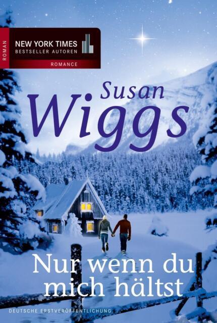 Wiggs, S: Nur wenn du mich hältst von Susan Wiggs (2013, Taschenbuch), UNGELESEN