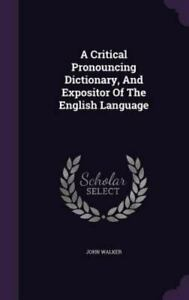 A Critical Pronouncing Dictionary, and Expositor of the English Language (Hardba