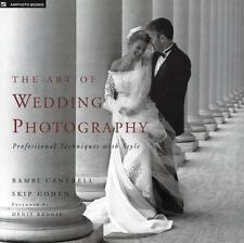The Art of Wedding Photography : Professional Techniques with Style by Skip Cohen and Bambi Cantrell (2000, Paperback)