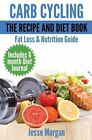 Carb Cycling: The Recipe and Diet Book: Fat Loss & Nutrition Guide by Jesse Morgan (Paperback / softback, 2014)