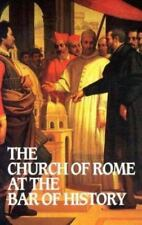 The Church of Rome at the Bar of History by William Webster (1997, Paperback, Reprint)