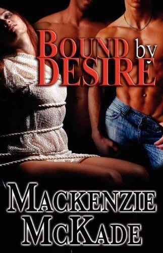 BOUND BY DESIRE by Mackenzie McKade EROTIC CONTEMP COWBOY MENAGE MFM ROMANCE
