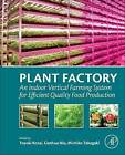 Plant Factory: An Indoor Vertical Farming System for Efficient Quality Food Production by Elsevier Science Publishing Co Inc (Paperback, 2015)