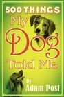 500 Things My Dog Told Me by Adam Post (Paperback / softback, 2012)