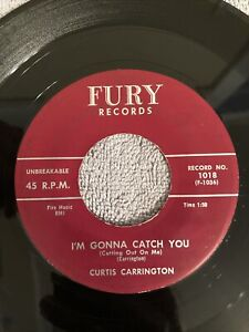 CURTIS CARRINGTON I'm Gonna Catch You (Cutting Out On Me) Fury 1018 R&B Soul 45