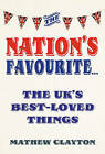 The Nation's Favourite: A Book of the UK's Best-loved Things by Mathew Clayton (Hardback, 2010)