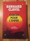 BERNARD CLAVEL - CARGO POUR L'ENFER - éditions Albin Michel