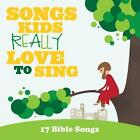 Songs Kids Really Love to Sing: 17 Bible Songs (2011)