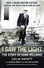 I Saw the Light: The Story of Hank Williams - Now a Major Motion Picture Starring Tom Hiddleston as Hank Williams by Colin Escott (Paperback, 2015)