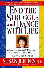 End the Struggle and Dance with Life : How to Build Yourself up When the Worl...