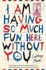 I am Having So Much Fun Here Without You: A Novel by Courtney Maum (Hardback, 2014)