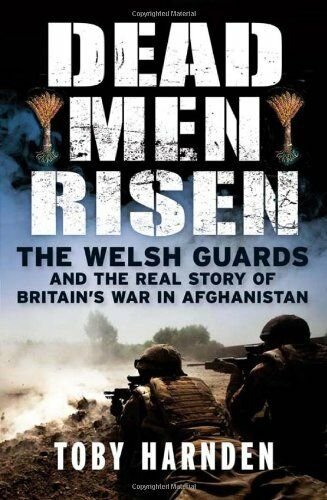 Dead Men Risen: The Welsh Guards and the Real Story of Britain' .9781849164214