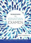 Reimagining the Ignatian Examen by Mark E. Thibodeaux (Paperback, 2015)